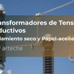 Transformadores de Tensión Inductivos Arteche aislamiento seco y papel-aceite